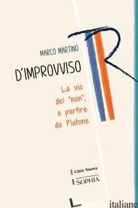D'IMPROVVISO. LA VIA DEL «NON», A PARTIRE DA PLATONE - MARTINO MARCO