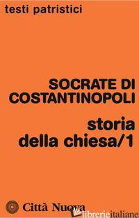 STORIA DELLA CHIESA. VOL. 1 - SOCRATE SCOLASTICO; MARTINO PICCOLINO G. (CUR.)