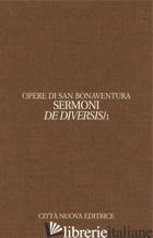 OPERE. EDIZ. BILINGUE. VOL. 12/1: SERMONI DE DIVERSIS. TESTO LATINO A FRONTE - BONAVENTURA (SAN); TEDOLDI M. (CUR.); LENZI M. (CUR.)
