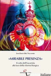 «MIRABILE PRESENZA». IL CULTO DELL'EUCARISTIA ALLA LUCE DELLA RIFORMA LITURGICA - DIEZ VALLADARES LINO E.