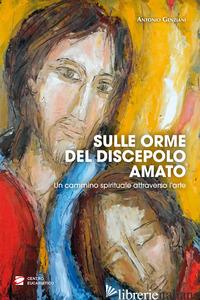 SULLE ORME DEL DISCEPOLO AMATO. UN CAMMINO SPIRITUALE ATTRAVERSO L'ARTE - GENZIANI ANTONIO
