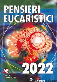 PENSIERI EUCARISTICI 2022 - AA.VV.