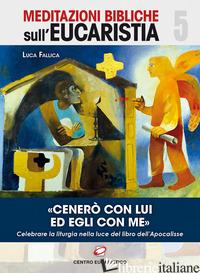 «CENERO' CON LUI ED EGLI CON ME». CELEBRARE LA LITURGIA NELLA LUCE DEL LIBRO DEL - FALLICA LUCA