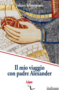 MIO VIAGGIO CON PADRE ALEXANDER (IL) - SCHMEMANN JULIANA