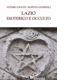 LAZIO ESOTERICO E OCCULTO - BALDI FEDERICA; DOMINICI MARTINA