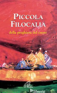 PICCOLA FILOCALIA DELLA PREGHIERA DEL CUORE - GOUILLARD J. (CUR.)