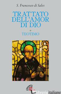 TRATTATO DELL'AMOR DI DIO - FRANCESCO DI SALES (SAN); BALBONI R. (CUR.)