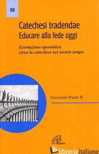 CATECHESI TRADENDAE. EDUCARE ALLA FEDE OGGI. ESORTAZIONE APOSTOLICA CIRCA LA CAT - GIOVANNI PAOLO II