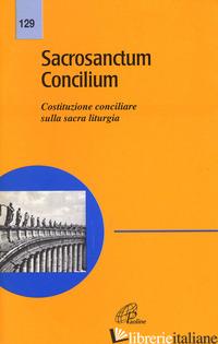 SACROSANCTUM CONCILIUM. COSTITUZIONE CONCILIARE SULLA SACRA LITURGIA - CONCILIO VATICANO II