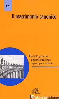 MATRIMONIO CANONICO (IL) - CONFERENZA EPISCOPALE ITALIANA (CUR.)