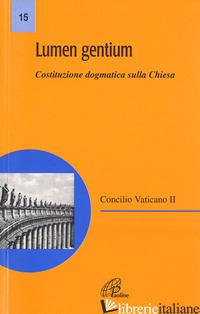LUMEN GENTIUM. COSTITUZIONE DOGMATICA SULLA CHIESA - CONCILIO VATICANO II (CUR.)