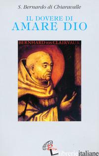 DOVERE DI AMARE DIO (IL) - BERNARDO DI CHIARAVALLE (SAN); PIAZZONI A. (CUR.)