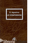 CONFESSIONI (LE) - AGOSTINO (SANT'); LANDI A. (CUR.); SPANU A. (CUR.)