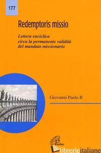 REDEMPTORIS MISSIO. LETTERA ENCICLICA CIRCA LA VALIDITA' DEL MANDATO MISSIONARIO - GIOVANNI PAOLO II; CONFERENZA EPISCOPALE ITALIANA (CUR.)