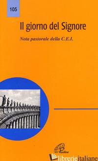 GIORNO DEL SIGNORE. NOTA PASTORALE (IL) - CONFERENZA EPISCOPALE ITALIANA (CUR.)