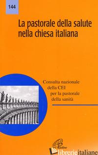 PASTORALE DELLA SALUTE NELLA CHIESA ITALIANA (LA) - CONFERENZA EPISCOPALE ITALIANA (CUR.)