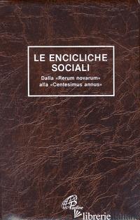 ENCICLICHE SOCIALI. DALLA «RERUM NOVARUM» ALLA «CENTESIMUS ANNUS» (LE) - PIERINI F. (CUR.)