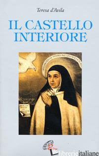 CASTELLO INTERIORE (IL) - TERESA D'AVILA (SANTA); GIOVANNA DELLA CROCE (CUR.); HUMPHREYS C. (CUR.)