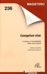 EVANGELIUM VITAE. IL VALORE E L'INVIOLABILITA' DELLA VITA UMANA - GIOVANNI PAOLO II