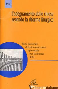 ADEGUAMENTO DELLE CHIESE SECONDO LA RIFORMA LITURGICA. NOTA PASTORALE (L') - COMMISSIONE EPISCOPALE PER LA LITURGIA (CUR.)