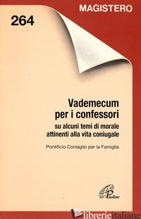 VADEMECUM PER I CONFESSORI SU ALCUNI TEMI DI MORALE ATTINENTI ALLA VITA CONIUGAL - PONTIFICIO CONSIGLIO PER LA FAMIGLIA (CUR.)