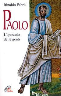 PAOLO. L'APOSTOLO DELLE GENTI - FABRIS RINALDO