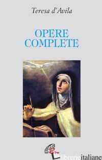 OPERE COMPLETE - TERESA D'AVILA (SANTA); BORRIELLO L. (CUR.); GIOVANNA DELLA CROCE (CUR.)
