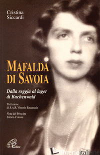 MAFALDA DI SAVOIA. DALLA REGGIA AL LAGER DI BUCHENWALD - SICCARDI CRISTINA