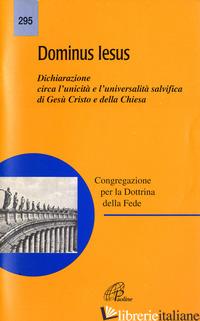DOMINUS IESUS. DICHIARAZIONE CIRCA L'UNICITA' E L'UNIVERSALITA' SALVIFICA DI GES - CONGREGAZIONE PER LA DOTTRINA DELLA FEDE (CUR.)