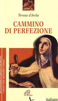 CAMMINO DI PERFEZIONE - TERESA D'AVILA (SANTA); BORRIELLO L. (CUR.); GIOVANNA DELLA CROCE (CUR.)