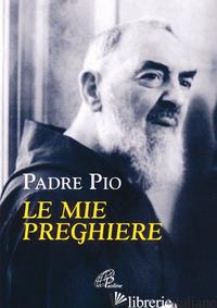 MIE PREGHIERE (LE) - PIO DA PIETRELCINA (SAN); CAVALLO O. (CUR.)