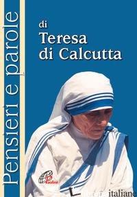 PENSIERI E PAROLE DI TERESA DI CALCUTTA - TERESA DI CALCUTTA (SANTA); CAVALLO O. (CUR.)