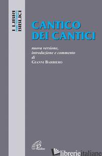 CANTICO DEI CANTICI. NUOVA VERSIONE, INTRODUZIONE E COMMENTO - BARBIERO GIANNI