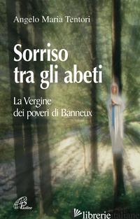 SORRISO TRA GLI ABETI. LA VERGINE DEI POVERI DI BANNEUX - TENTORI ANGELO M.