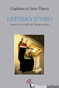 LETTERA D'ORO. LETTERA AI FRATELLI DEL MONTE DI DIO - GUGLIELMO DI SAINT-THIERRY; COMO G. (CUR.)