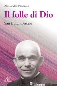 FOLLE DI DIO. SAN LUIGI ORIONE (IL) - PRONZATO ALESSANDRO