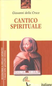CANTICO SPIRITUALE - GIOVANNI DELLA CROCE (SAN); PACHO E. (CUR.)