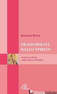 TRASFORMATI DALLO SPIRITO. LECTIO SU BRANI SULLE LETTERE DI PAOLO - PITTA ANTONIO; CAVALLO O. (CUR.)