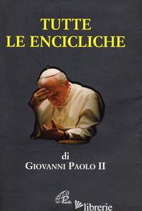 TUTTE LE ENCICLICHE - GIOVANNI PAOLO II