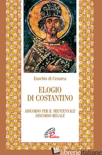 ELOGIO DI COSTANTINO. DISCORSO PER IL TRENTENNALE. DISCORSO REGALE - EUSEBIO DI CESAREA; AMERISE M. (CUR.)