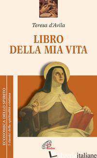LIBRO DELLA MIA VITA - TERESA D'AVILA (SANTA); BORRIELLO L. (CUR.); GIOVANNA DELLA CROCE (CUR.)