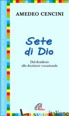 SETE DI DIO. DAL DESIDERIO ALLA DECISIONE VOCAZIONALE - CENCINI AMEDEO