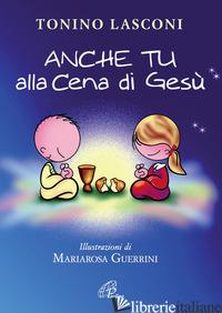 ANCHE TU ALLA CENA DI GESU' - LASCONI TONINO; GUERRINI M. (CUR.)