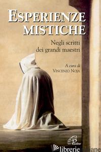 ESPERIENZE MISTICHE. NEGLI SCRITTI DEI GRANDI MAESTRI - NOJA V. (CUR.)