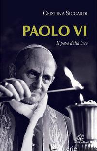 PAOLO VI. IL PAPA DELLA LUCE - SICCARDI CRISTINA