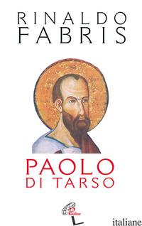 PAOLO DI TARSO - FABRIS RINALDO