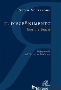 DISCERNIMENTO. TEORIA E PRASSI (IL) - SCHIAVONE PIETRO