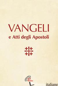 VANGELI E ATTI DEGLI APOSTOLI - CONFERENZA EPISCOPALE ITALIANA (CUR.)