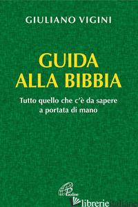 GUIDA ALLA BIBBIA. TUTTO QUELLO CHE C'E' DA SAPERE A PORTATA DI MANO - VIGINI GIULIANO