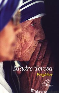 MADRE TERESA. PREGHIERE - TERESA DI CALCUTTA (SANTA); CAVALLO O. (CUR.)